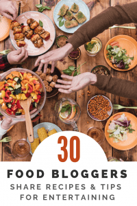 30 Food Bloggers Share Their Best Dinner Party Ideas